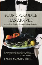 YOUR CROCODILE HAS ARRIVED by Laurie McAndish King
