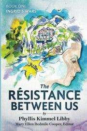 THE RESISTANCE BETWEEN US by Phyllis  Kimmel Libby