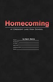 HOMECOMING AT CRESCENT LAKE HIGH SCHOOL by Matt  Smith