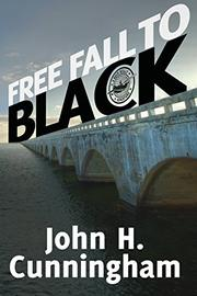 FREE FALL TO BLACK by John H. Cunningham