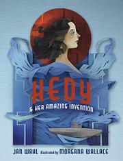HEDY AND HER AMAZING INVENTION by Jan Wahl