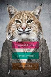 UNNATURAL HABITATS & OTHER STORIES by Angela  Mitchell