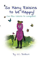 SO MANY RAISINS TO BE HAPPY by J. C.  Baldwin