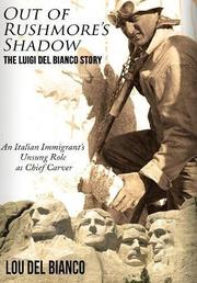 OUT OF RUSHMORE'S SHADOW: THE LUIGI DEL BIANCO STORY by Lou  Del Bianco