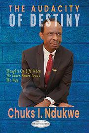 THE AUDACITY OF DESTINY by Chuks Ikebie Ndukwe