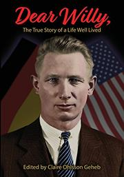 DEAR WILLY, THE TRUE STORY OF A LIFE WELL LIVED by Claire Ohlsson  Geheb