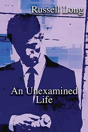 AN UNEXAMINED LIFE by Russell  Long