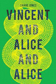 VINCENT AND ALICE AND ALICE by Shane Jones
