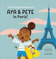 THE AMAZING ADVENTURES OF AYA & PETE IN PARIS! by Serena  Minott