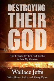 DESTROYING THEIR GOD by Wallace  Jeffs