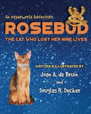 ROSEBUD, THE CAT WHO LOST HER NINE LIVES by Joan A.  de Bruin