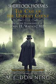 SHERLOCK HOLMES AND THE CASE OF THE UNDEAD CLIENT by M.J.  Downing