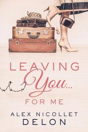LEAVING YOU...FOR ME by Alex Nicollet  Delon