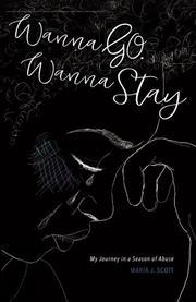 WANNA GO. WANNA STAY by Maria  Scott