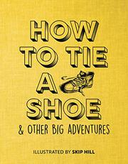 HOW TO TIE A SHOE & OTHER BIG ADVENTURES by Skip Hill