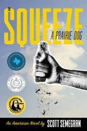 TO SQUEEZE A PRAIRIE DOG by Scott Semegran