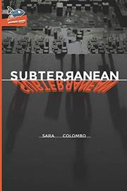 SUBTERRANEAN by Sarah  Colombo