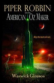 PIPER ROBBIN AND THE AMERICAN OZ MAKER by Warwick W.  Gleeson