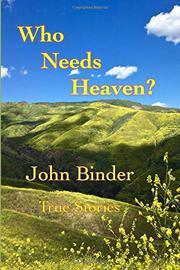 WHO NEEDS HEAVEN? by John  Binder