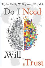 DO I NEED A WILL OR A TRUST? by Taylor Phillip  Willingham