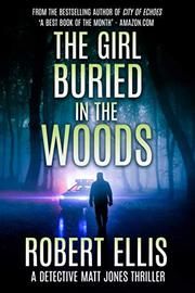 THE GIRL BURIED IN THE WOODS by Robert Ellis
