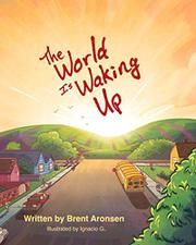 THE WORLD IS WAKING UP by Brent Aronsen