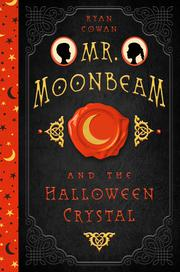 MR. MOONBEAM AND THE HALLOWEEN CRYSTAL  by Ryan Cowan
