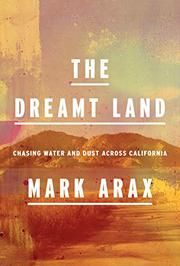 THE DREAMT LAND by Mark Arax