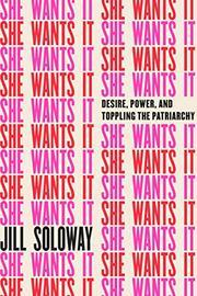 SHE WANTS IT by Jill Soloway