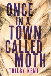 ONCE, IN A TOWN CALLED MOTH by Trilby Kent