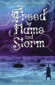 FREED BY FLAME AND STORM by Becky Allen