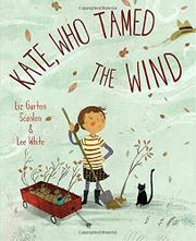 KATE, WHO TAMED THE WIND by Liz Garton Scanlon