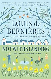 NOTWITHSTANDING  by Louis de Bernières