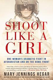 SHOOT LIKE A GIRL by Mary Jennings Hegar