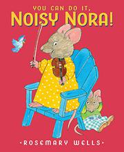YOU CAN DO IT, NOISY NORA! by Rosemary Wells