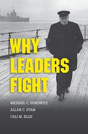 Why Leaders Fight by Michael C. Horowitz