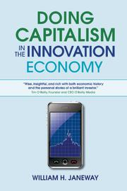 DOING CAPITALISM IN THE INNOVATION ECONOMY by William H. Janeway