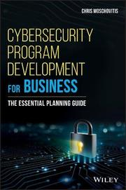CYBERSECURITY PROGRAM DEVELOPMENT FOR BUSINESS by Chris  Moschovitis