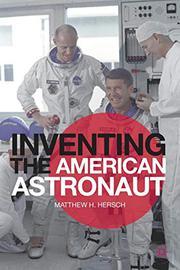 INVENTING THE AMERICAN ASTRONAUT by Matthew  Hersch