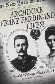 ARCHDUKE FRANZ FERDINAND LIVES! by Richard Ned Lebow