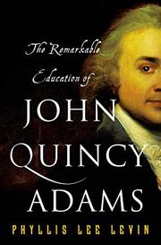 THE REMARKABLE EDUCATION OF JOHN QUINCY ADAMS by Phyllis Lee Levin