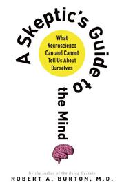 A SKEPTIC'S GUIDE TO THE MIND by Robert A. Burton