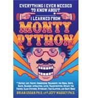 EVERYTHING I EVER NEEDED TO KNOW ABOUT _____* I LEARNED FROM MONTY PYTHON by Brian Cogan