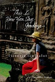 THIS IS HOW YOU SAY GOODBYE by Victoria Loustalot