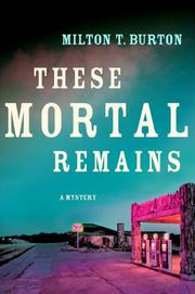 THESE MORTAL REMAINS by Milton T. Burton