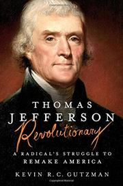 THOMAS JEFFERSON—REVOLUTIONARY by Kevin R.C. Gutzman
