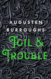 TOIL & TROUBLE by Augusten Burroughs