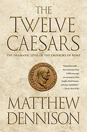 THE TWELVE CAESARS by Matthew Dennison