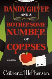 DANDY GILVER AND A BOTHERSOME NUMBER OF CORPSES by Catriona McPherson