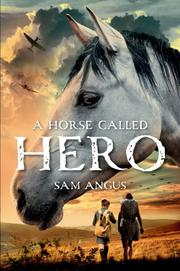 A HORSE CALLED HERO by Sam Angus